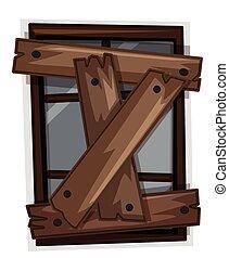 Broken window with wooden boards on it