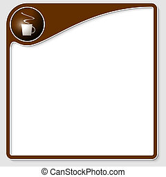 brown frame for any text with cup of caffee