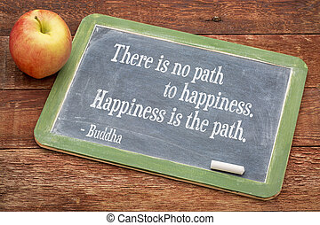 Buddha quote on happiness - There is no path to happiness....