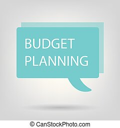 budget planning written on speech bubble