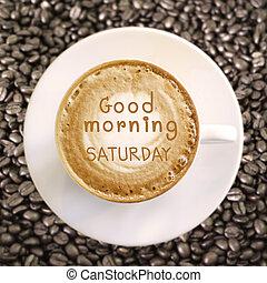 buenos días, sábado, en, café caliente, plano de fondo