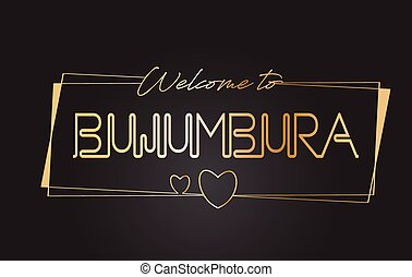 Bujumbura Welcome to Golden text Neon Lettering Typography Vector Illustration.