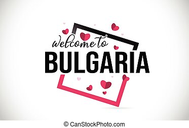 Bulgaria Welcome To Word Text with Handwritten Font and Red Hearts Square.