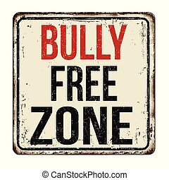 Bully free zone vintage rusty metal sign