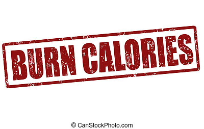 Burn calories stamp - Burn calories grunge rubber stamp on...