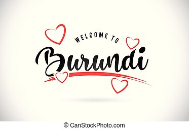 Burundi Welcome To Word Text with Handwritten Font and Red Love Hearts.