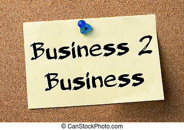 Business 2 Business - adhesive label pinned on bulletin board