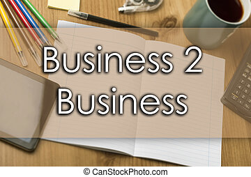 Business 2 Business - business concept with text