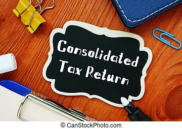 Business concept about Consolidated Tax Return with inscription on the page.
