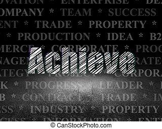 Business concept: Achieve in grunge dark room