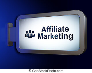 Business concept: Affiliate Marketing and Business People on billboard background