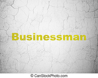Business concept: Businessman on wall background