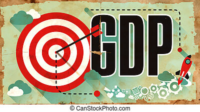 Business Concept GDP on Grunge Poster. - GDP - Gross...