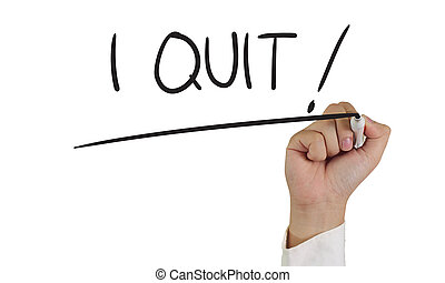 I Quit - Business concept image of a hand holding marker and...