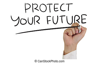 Business concept image of a hand holding marker and write Protect Your Future isolated on white