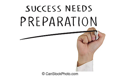 Success Needs Preparation - Business concept image of a hand...