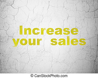 Business concept: Increase Your Sales on wall background