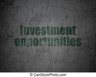 Business concept: Investment Opportunities on grunge wall background