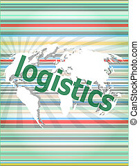 business concept: logistics word on digital screen. concept of citation, info, testimonials, notice, textbox