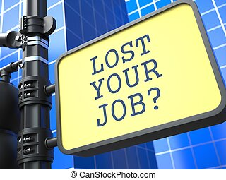 Business Concept. Lost Your Job? Roadsign. - Business...
