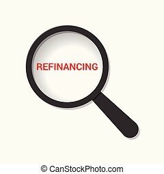 Business Concept: Magnifying Optical Glass With Words Refinancing