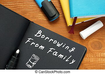 Business concept meaning Borrowing From Family with inscription on the piece of paper.
