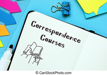 Business concept meaning Correspondence Courses with sign on the piece of paper.
