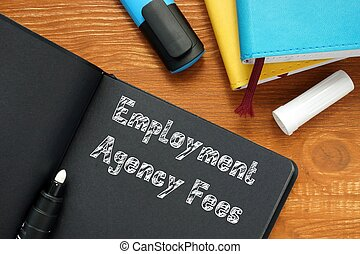 Business concept meaning Employment Agency Fees with phrase on the piece of paper.