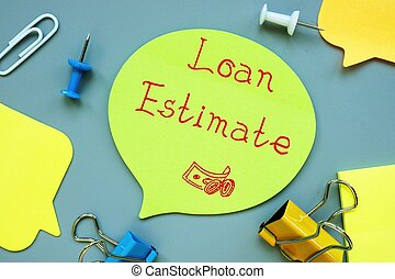 Business concept meaning Loan Estimate with sign on the piece of paper.