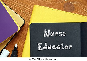 Business concept meaning Nurse Educator with sign on the piece of paper.