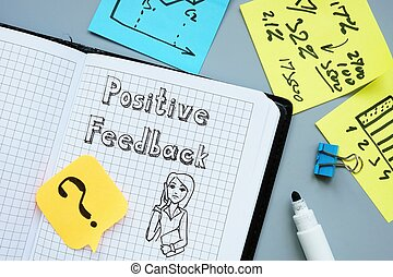 Business concept meaning Positive Feedback with sign on the piece of paper.