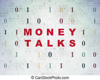 Business concept: Money Talks on Digital Data Paper...