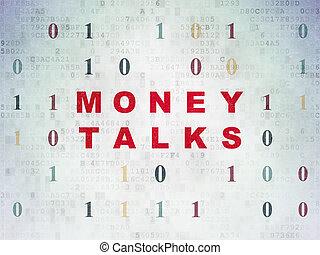 Business concept: Money Talks on Digital Data Paper...