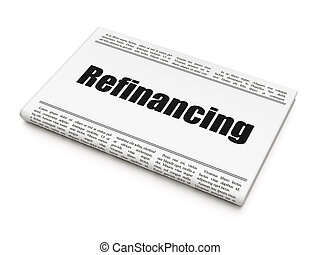 Business concept: newspaper headline Refinancing on White...