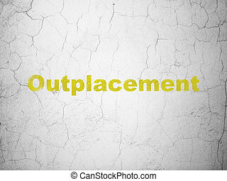 Business concept: Outplacement on wall background