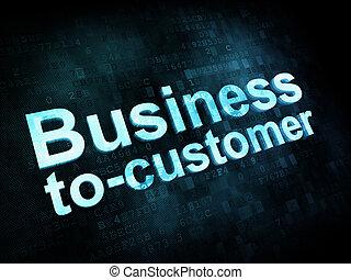 Business concept: pixelated words Business tocustomer on digital screen, 3d render