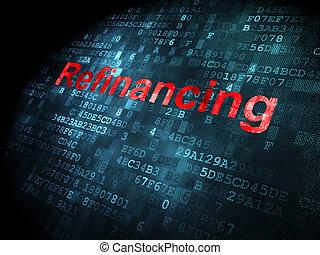 Business concept: Refinancing on digital background