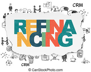 Business concept: Refinancing on Torn Paper background