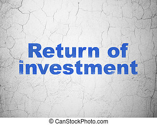 Business concept: Return of Investment on wall background