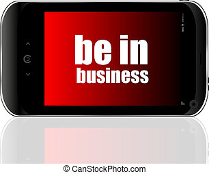 Business concept. smartphone with text be in business on display