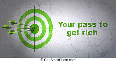 Business concept: target and Your Pass to Get Rich on wall...