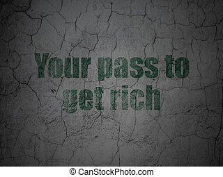 Business concept: Your Pass to Get Rich on grunge wall...