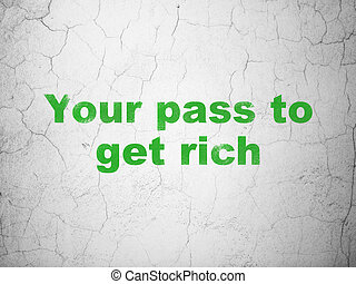 Business concept: Your Pass to Get Rich on wall background -...