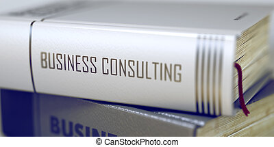 Business Consulting Concept on Book Title. 3D.