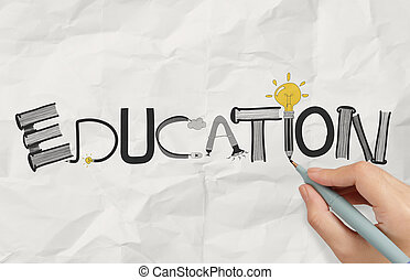 business hand drawing graphic design EDUCATION word on crumpled paper as concept