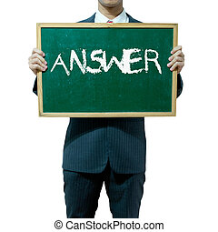 Business man holding blackboard on the background , Answer