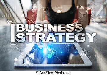 Business strategy concept on the virtual screen.