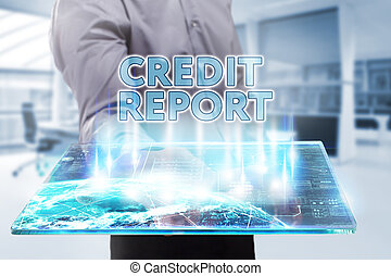 Business, Technology, Internet and network concept. Young businessman working on a tablet of the future, he sees the inscription: credit report