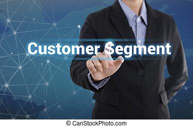 Businessman hand pressing button customer segment. sign on virtual screen. business concept.