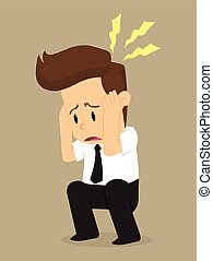 businessman have a headache because of the problem